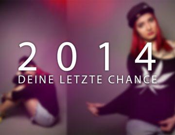 Deine letzte Chance 2014
